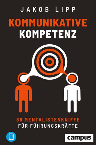 Buchcover Kommunikative Kompetenz, 36 Mentalistenkniffe für Führungskräfte, Autor Jakob Lipp